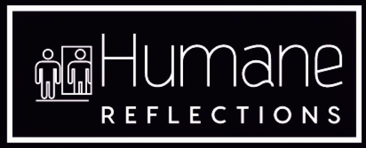Humane Reflections